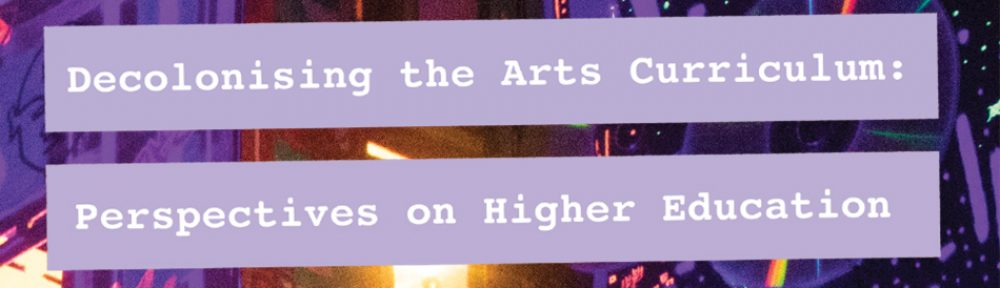 Decolonising the Arts Curriculum: Perspectives on Higher Education